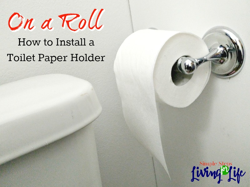 on a roll how to install a toilet paper holder simplestepsforlivinglife. Black Bedroom Furniture Sets. Home Design Ideas